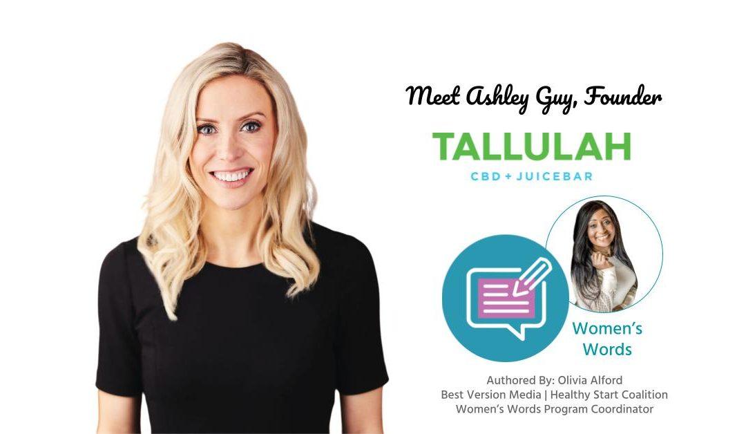Meet Ashley Guy, Founder and Owner of Tallulah CBD + Juicebar